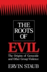 Image for The roots of evil  : the origins of genocide and other group violence