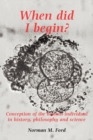 Image for When Did I Begin? : Conception of the Human Individual in History, Philosophy and Science
