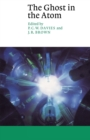 Image for The Ghost in the Atom : A Discussion of the Mysteries of Quantum Physics