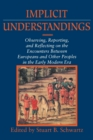 Image for Implicit Understandings : Observing, Reporting and Reflecting on the Encounters between Europeans and Other Peoples in the Early Modern Era