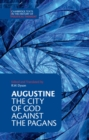 Image for The city of God against the pagans : Augustine: The City of God against the Pagans