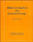 Image for Affine Lie Algebras and Quantum Groups : An Introduction, with Applications in Conformal Field Theory