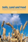 Image for Soils, land and food  : managing the land during the twenty-first century