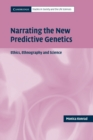 Image for Narrating the new predictive genetics  : ethics, ethnography, and science