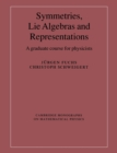 Image for Symmetries, lie algebras and representations  : a graduate course for physicists