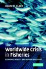 Image for The Worldwide Crisis in Fisheries : Economic Models and Human Behavior
