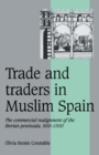 Image for Trade and traders in Muslim Spain  : the commercial realignment of the Iberian peninsula, 900-1500