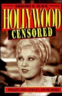 Image for Hollywood censored  : morality codes, catholics, and the movies