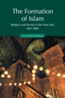Image for The Formation of Islam : Religion and Society in the Near East, 600-1800