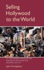 Image for Selling Hollywood to the world  : U.S. and European struggles for mastery of the global film industry, 1920-1950