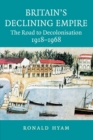 Image for Britain's declining empire  : the road to decolonisation, 1918-1968
