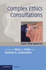 Image for Complex ethics consultations  : cases that haunt us