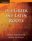 Image for Our Greek and Latin roots