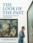 Image for The look of the past  : visual and material evidence in historical practice