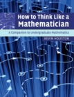 Image for How to think like a mathematician  : a companion to undergraduate mathematics