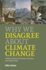 Image for Why we disagree about climate change  : understanding controversy, inaction and opportunity