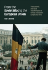 Image for From the Soviet Bloc to the European Union  : the economic and social transformation of Central and Eastern Europe since 1973