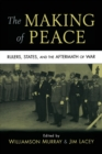 Image for The making of peace  : rulers, states, and the aftermath of war
