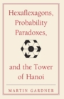 Image for Hexaflexagons, probability paradoxes, and the tower of Hanoi  : Martin Gardner's first book of mathematical puzzles and games