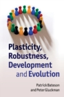 Image for Plasticity, robustness, development and evolution