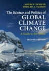 Image for The science and politics of global climate change  : a guide to the debate