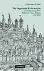 Image for The negotiated Reformation  : imperial cities and the politics of urban reform, 1525-1550