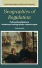 Image for Geographies of regulation  : policing prostitution in nineteenth-century Britain and the empire