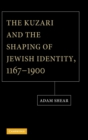 Image for The book of the Kuzari and the shaping of Jewish identity, 1167-1900