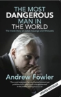 Image for The Most Dangerous Man In The World : The Inside Story On Julian Assange And WikiLeaks