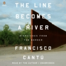 Image for The Line Becomes a River : Dispatches from the Border