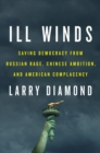 Image for Ill Winds : Saving Democracy from Russian Rage, Chinese Ambition, and American Complacency