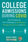 Image for College Admissions During COVID : How to Navigate the New Challenges in Admissions, Testing, Financial Aid, and More