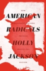 Image for American radicals  : how nineteenth-century protest shaped the nation