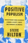 Image for Positive Populism : Revolutionary Ideas to Rebuild Economic Security, Family, and Community in America