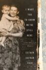 Image for I Want You to Know We're Still Here : A Post-Holocaust Memoir