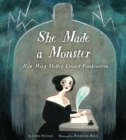 Image for She made a monster  : how Mary Shelley created Frankenstein