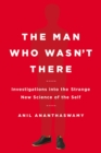 Image for The man who wasn't there  : investigations into the strange new science of the self