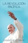 Image for La revolucion pacifica : Los cambios que el papa Francisco ha comenzado en la Iglesia Catolica