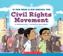 Image for If You Were a Kid During the Civil Rights Movement (If You Were a Kid)