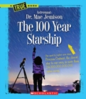 Image for The 100 Year Starship (A True Book: Dr. Mae Jemison and 100 Year Starship)