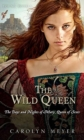 Image for The Wild Queen : The Days and Nights of Mary, Queen of Scots