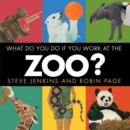 Image for What Do You Do If You Work at the Zoo?