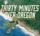 Image for Thirty minutes over Oregon  : a Japanese pilot's World War II story