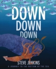 Image for Down, down, down  : a journey to the bottom of the sea