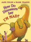 Image for How Do Dinosaurs Say I'M MAD?
