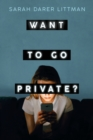Image for Want to Go Private?