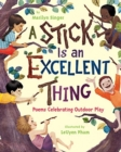 Image for A Stick Is an Excellent Thing : Poems Celebrating Outdoor Play