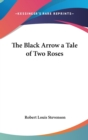 Image for THE BLACK ARROW A TALE OF TWO ROSES