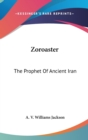 Image for ZOROASTER: THE PROPHET OF ANCIENT IRAN