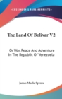 Image for THE LAND OF BOLIVAR V2: OR WAR, PEACE AN